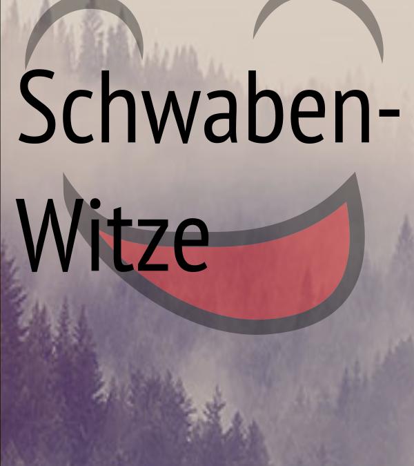Schwabenwitze – Schwäbischer Humor