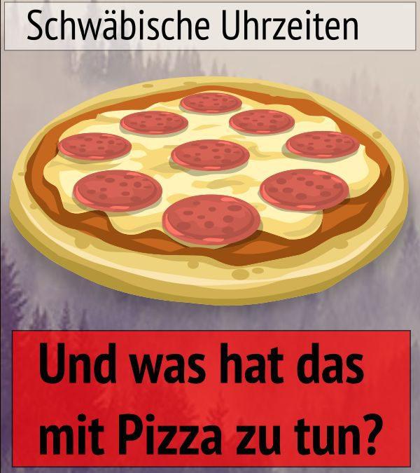 Schwäbische Uhrzeiten – Und was sie mit Pizza zu tun haben.